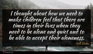 Bell Hooks quote : I thought about how ...