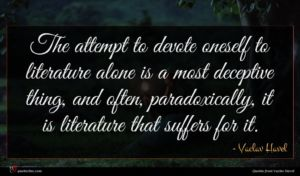 Vaclav Havel quote : The attempt to devote ...