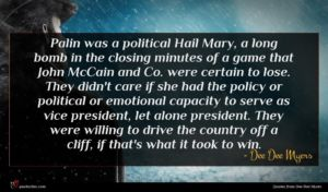 Dee Dee Myers quote : Palin was a political ...