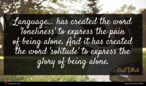Paul Tillich quote : Language has created the ...