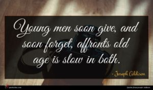 Joseph Addison quote : Young men soon give ...