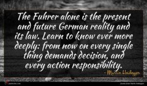 Martin Heidegger quote : The Fuhrer alone is ...