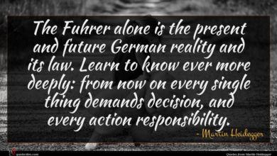 Photo of Martin Heidegger quote : The Fuhrer alone is …