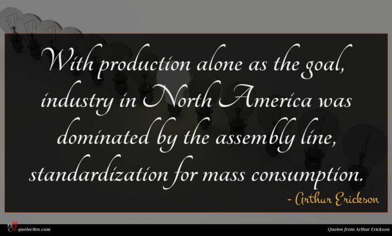 With production alone as the goal, industry in North America was dominated by the assembly line, standardization for mass consumption.