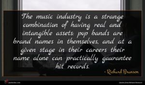 Richard Branson quote : The music industry is ...