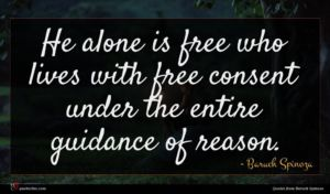 Baruch Spinoza quote : He alone is free ...