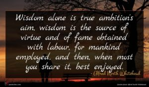 Alfred North Whitehead quote : Wisdom alone is true ...