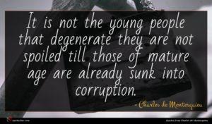 Charles de Montesquieu quote : It is not the ...