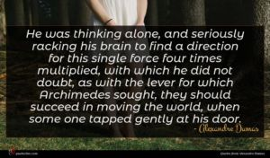 Alexandre Dumas quote : He was thinking alone ...