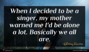 Whitney Houston quote : When I decided to ...