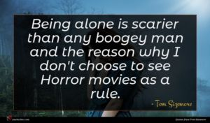 Tom Sizemore quote : Being alone is scarier ...