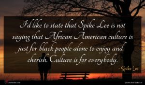 Spike Lee quote : I'd like to state ...