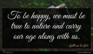 William Hazlitt quote : To be happy we ...