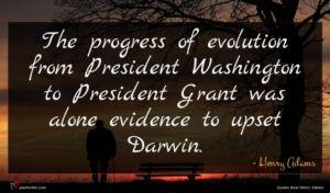 Henry Adams quote : The progress of evolution ...