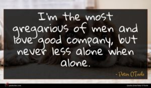 Peter O'Toole quote : I'm the most gregarious ...
