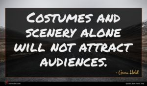 Anna Held quote : Costumes and scenery alone ...