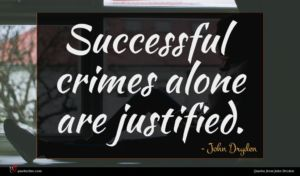 John Dryden quote : Successful crimes alone are ...