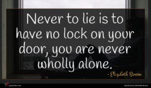 Elizabeth Bowen quote : Never to lie is ...