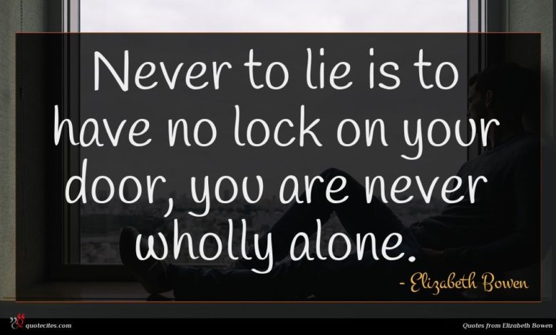 Never to lie is to have no lock on your door, you are never wholly alone.