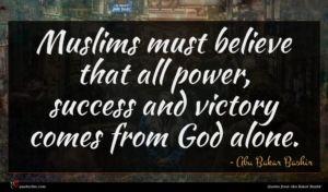 Abu Bakar Bashir quote : Muslims must believe that ...