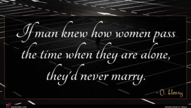 Photo of O. Henry quote : If man knew how …