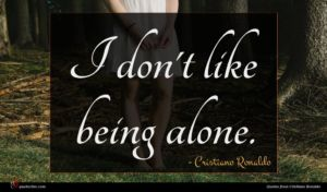 Cristiano Ronaldo quote : I don't like being ...
