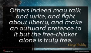 George Berkeley quote : Others indeed may talk ...