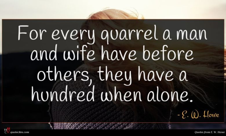 For every quarrel a man and wife have before others, they have a hundred when alone.