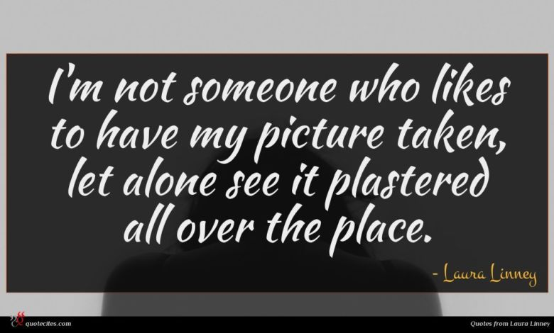 I'm not someone who likes to have my picture taken, let alone see it plastered all over the place.