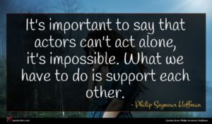 Philip Seymour Hoffman quote : It's important to say ...