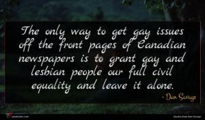 Dan Savage quote : The only way to ...