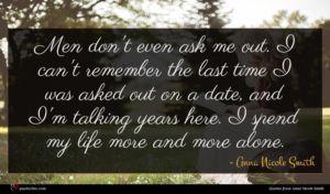 Anna Nicole Smith quote : Men don't even ask ...
