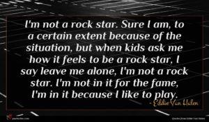 Eddie Van Halen quote : I'm not a rock ...
