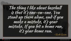 Hank Aaron quote : The thing I like ...