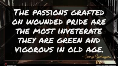 Photo of George Santayana quote : The passions grafted on …