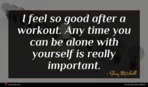 Shay Mitchell quote : I feel so good ...