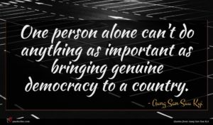 Aung San Suu Kyi quote : One person alone can't ...