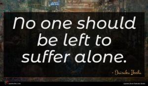 Daisaku Ikeda quote : No one should be ...