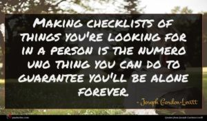 Joseph Gordon-Levitt quote : Making checklists of things ...