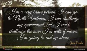 Jane Fonda quote : I'm a very brave ...
