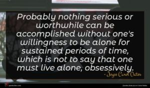 Joyce Carol Oates quote : Probably nothing serious or ...