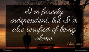 Adam Levine quote : I'm fiercely independent but ...