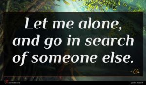 Ali quote : Let me alone and ...
