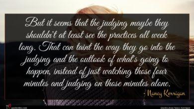 Photo of Nancy Kerrigan quote : But it seems that …