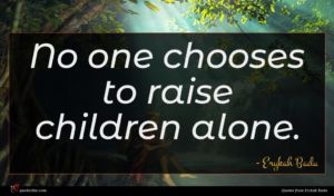 Erykah Badu quote : No one chooses to ...