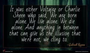 Gabriel Byrne quote : It was either Voltaire ...