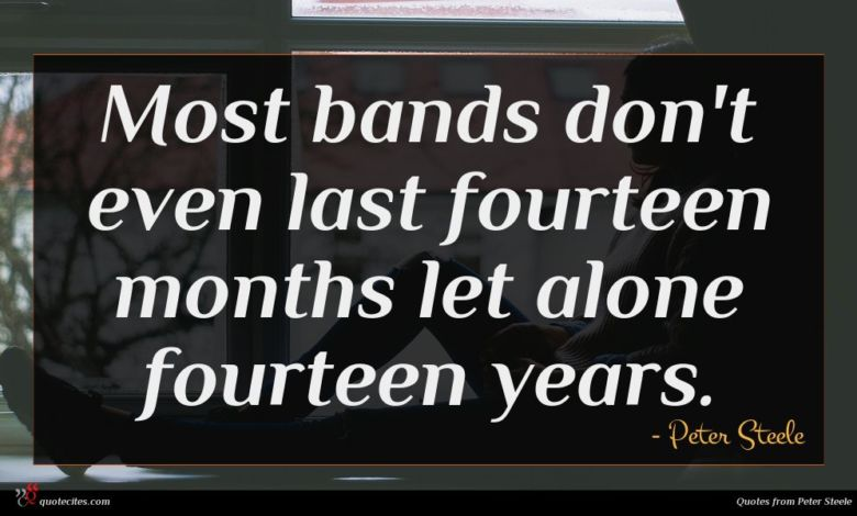 Most bands don't even last fourteen months let alone fourteen years.