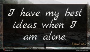 Leona Lewis quote : I have my best ...