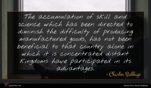 Charles Babbage quote : The accumulation of skill ...