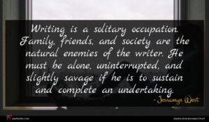 Jessamyn West quote : Writing is a solitary ...